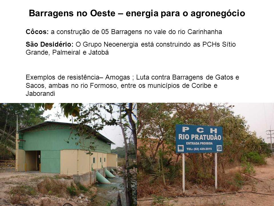 Barragens no Oeste – energia para o agronegócio Côcos: a construção de 05 Barragens no vale do rio Carinhanha São Desidério: O Grupo Neoenergia está c