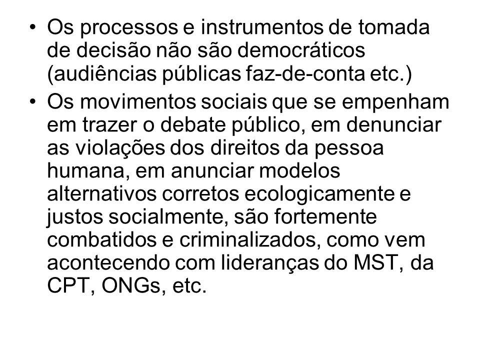 Os processos e instrumentos de tomada de decisão não são democráticos (audiências públicas faz-de-conta etc.) Os movimentos sociais que se empenham em