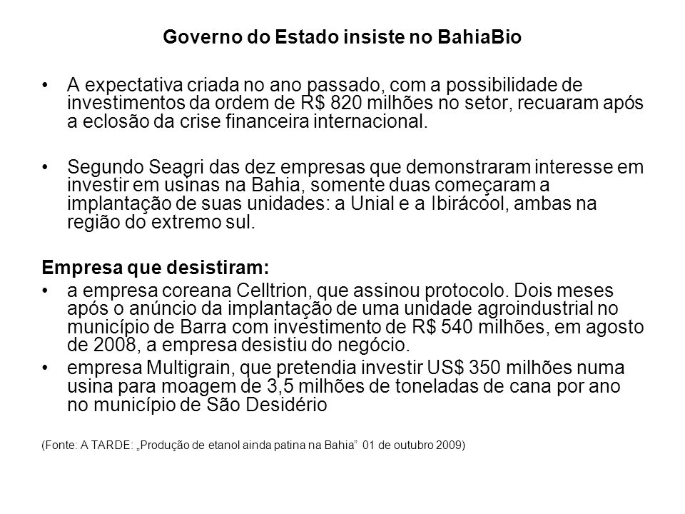 Governo do Estado insiste no BahiaBio A expectativa criada no ano passado, com a possibilidade de investimentos da ordem de R$ 820 milhões no setor, r