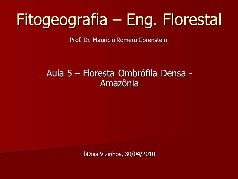 Fitogeografia – Eng. Florestal Aula 5 – Floresta Ombrófila Densa - Amazônia bDois Vizinhos, 30/04/2010 Prof. Dr. Mauricio Romero Gorenstein