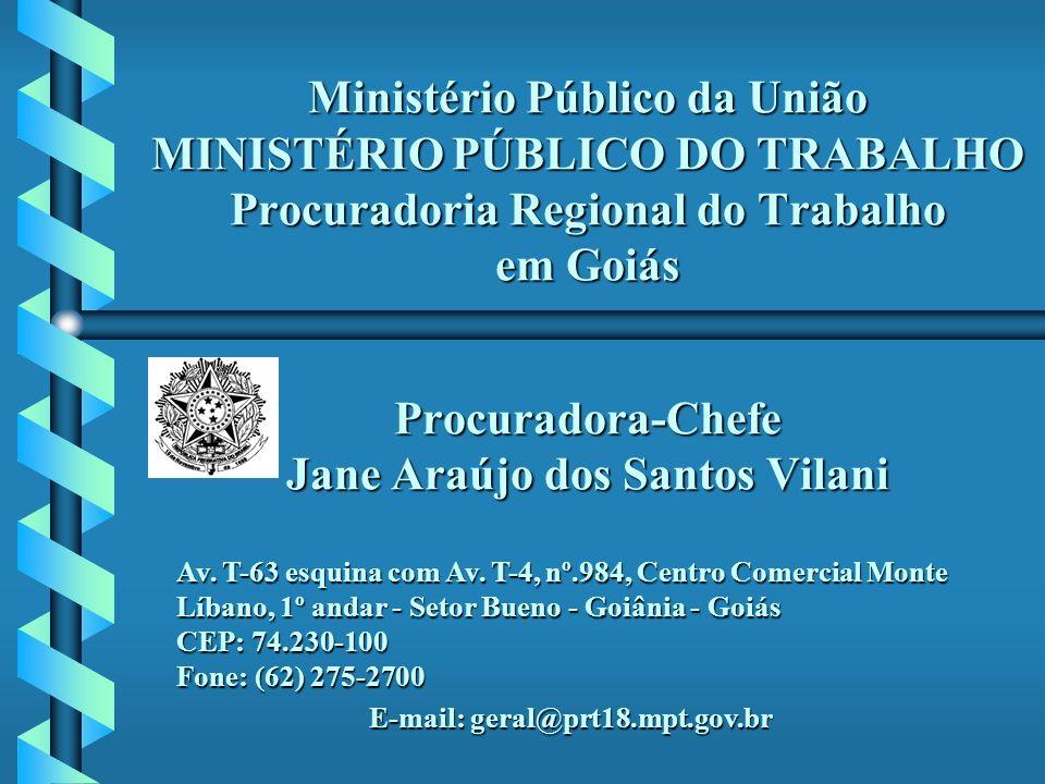 Ministério Público da União MINISTÉRIO PÚBLICO DO TRABALHO Procuradoria Regional do Trabalho em Goiás Procuradora-Chefe Jane Araújo dos Santos Vilani Av.