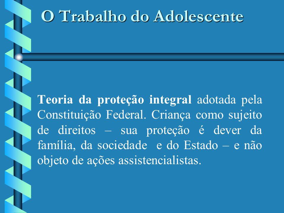 O Trabalho do Adolescente Teoria da proteção integral adotada pela Constituição Federal.