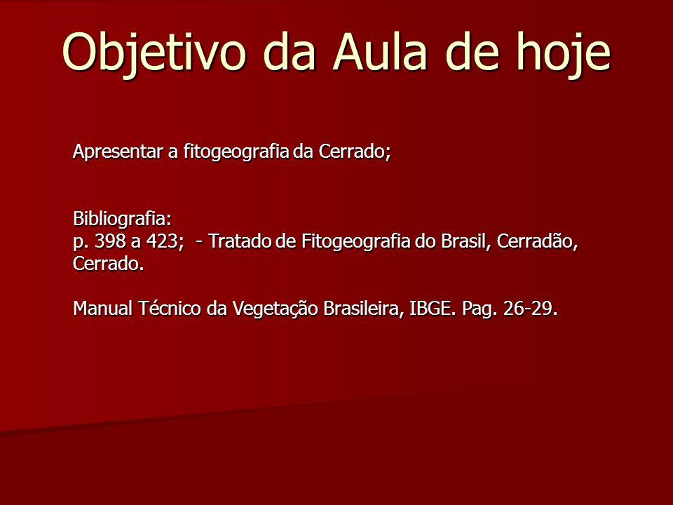 Objetivo da Aula de hoje Apresentar a fitogeografia da Cerrado; Bibliografia: p. 398 a 423; - Tratado de Fitogeografia do Brasil, Cerradão, Cerrado. M