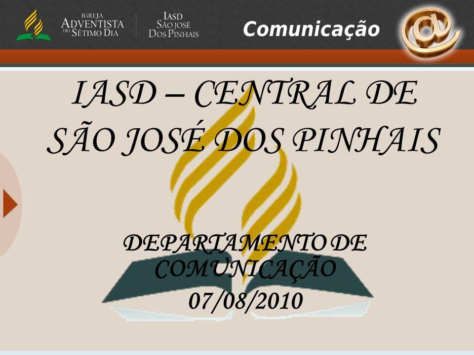 IASD – CENTRAL DE SÃO JOSÉ DOS PINHAIS DEPARTAMENTO DE COMUNICAÇÃO 07/08/2010