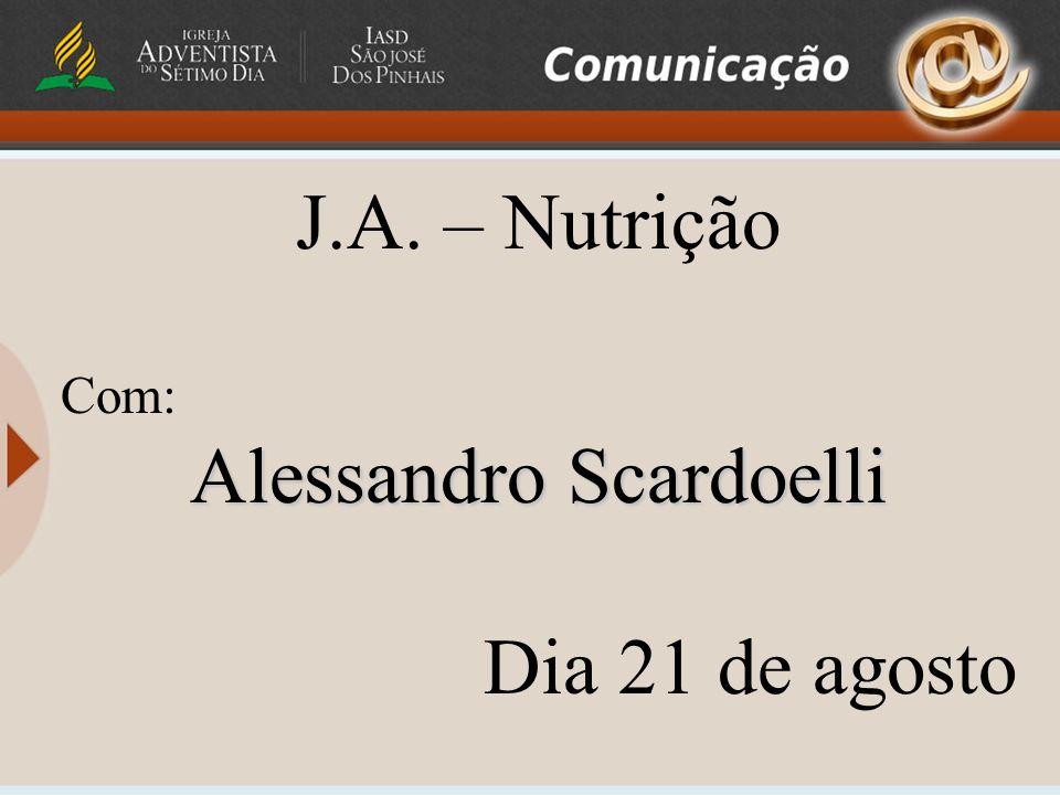 J.A. – Nutrição Com: Alessandro Scardoelli Dia 21 de agosto