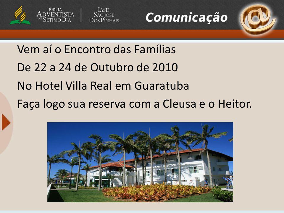 Vem aí o Encontro das Famílias De 22 a 24 de Outubro de 2010 No Hotel Villa Real em Guaratuba Faça logo sua reserva com a Cleusa e o Heitor.