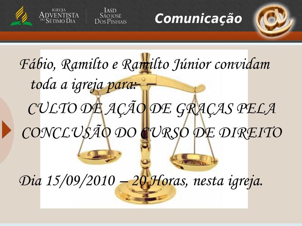 Fábio, Ramilto e Ramilto Júnior convidam toda a igreja para: CULTO DE AÇÃO DE GRAÇAS PELA CONCLUSÃO DO CURSO DE DIREITO Dia 15/09/2010 – 20 Horas, nes