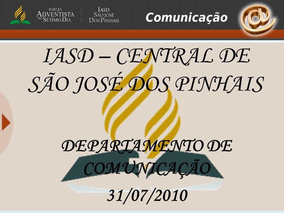 IASD – CENTRAL DE SÃO JOSÉ DOS PINHAIS DEPARTAMENTO DE COMUNICAÇÃO 31/07/2010