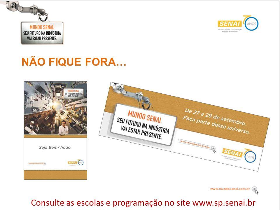 NÃO FIQUE FORA… Consulte as escolas e programação no site www.sp.senai.br