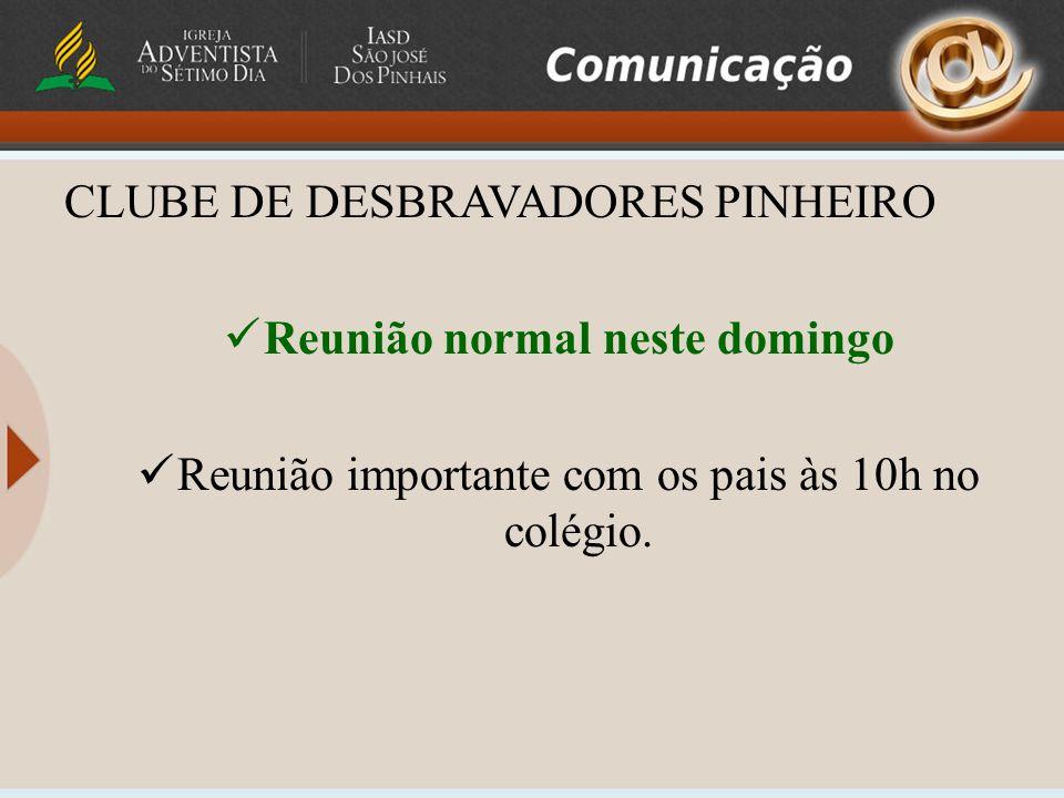 CLUBE DE DESBRAVADORES PINHEIRO Reunião normal neste domingo Reunião importante com os pais às 10h no colégio.