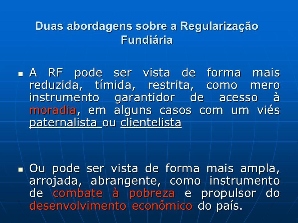 Duas abordagens sobre a Regularização Fundiária A RF pode ser vista de forma mais reduzida, tímida, restrita, como mero instrumento garantidor de aces