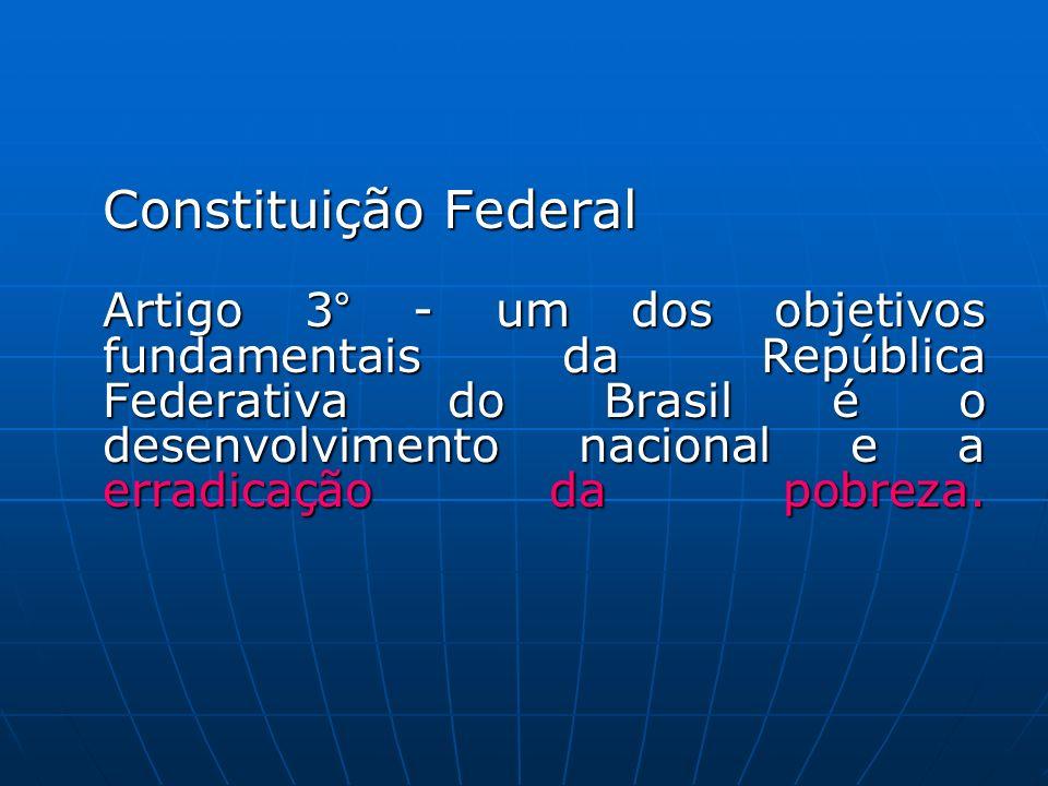 Constituição Federal Artigo 3° - um dos objetivos fundamentais da República Federativa do Brasil é o desenvolvimento nacional e a erradicação da pobre