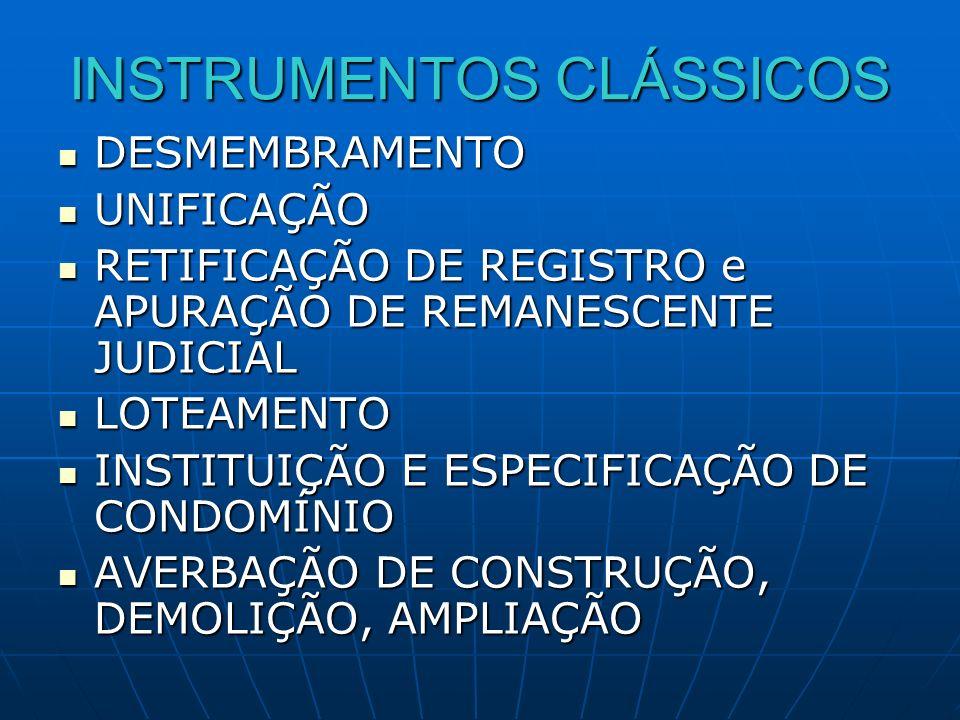 INSTRUMENTOS CLÁSSICOS DESMEMBRAMENTO DESMEMBRAMENTO UNIFICAÇÃO UNIFICAÇÃO RETIFICAÇÃO DE REGISTRO e APURAÇÃO DE REMANESCENTE JUDICIAL RETIFICAÇÃO DE