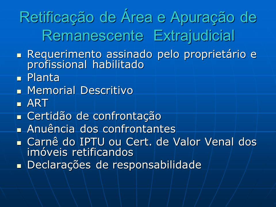 Retificação de Área e Apuração de Remanescente Extrajudicial Requerimento assinado pelo proprietário e profissional habilitado Requerimento assinado p