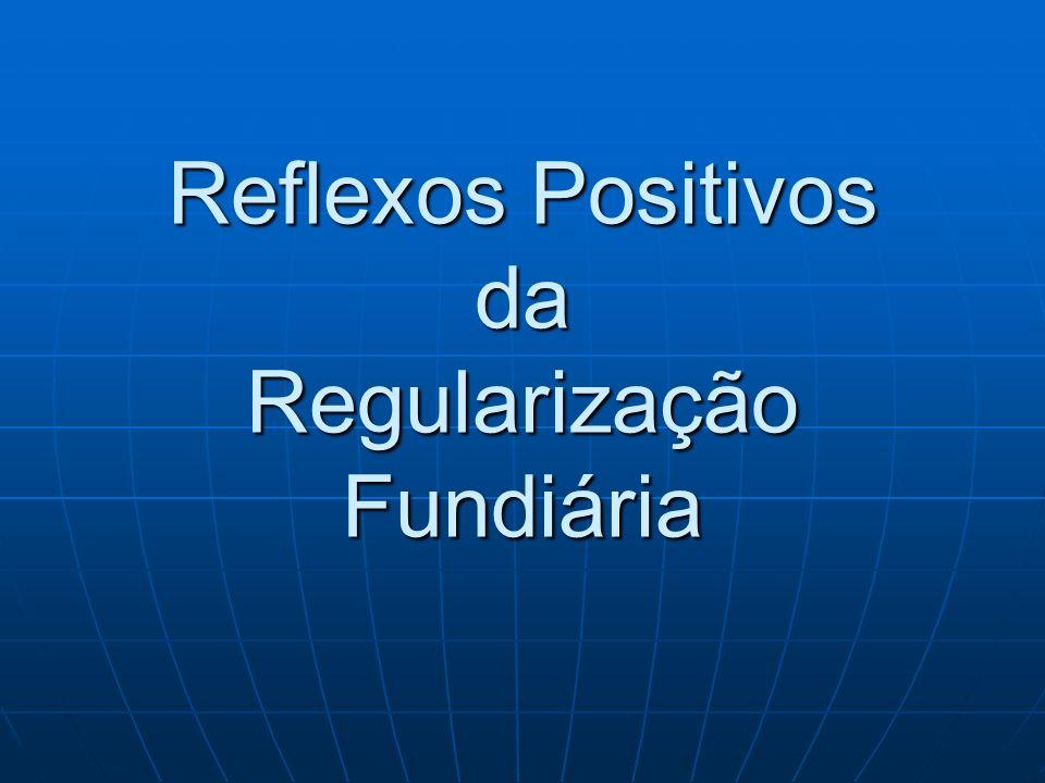 Reflexos Positivos da Regularização Fundiária