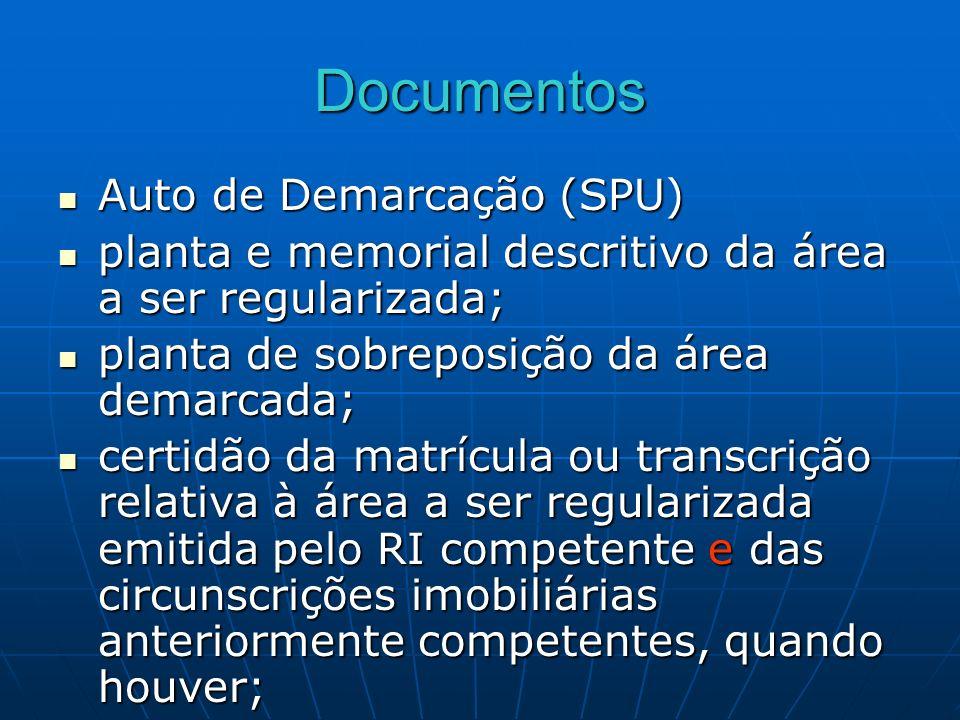 Documentos Auto de Demarcação (SPU) Auto de Demarcação (SPU) planta e memorial descritivo da área a ser regularizada; planta e memorial descritivo da