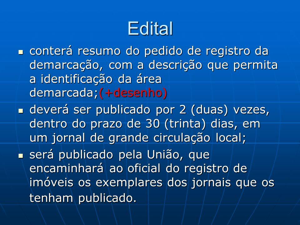 Edital conterá resumo do pedido de registro da demarcação, com a descrição que permita a identificação da área demarcada;(+desenho) conterá resumo do