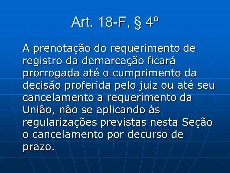 Art. 18-F, § 4º A prenotação do requerimento de registro da demarcação ficará prorrogada até o cumprimento da decisão proferida pelo juiz ou até seu c