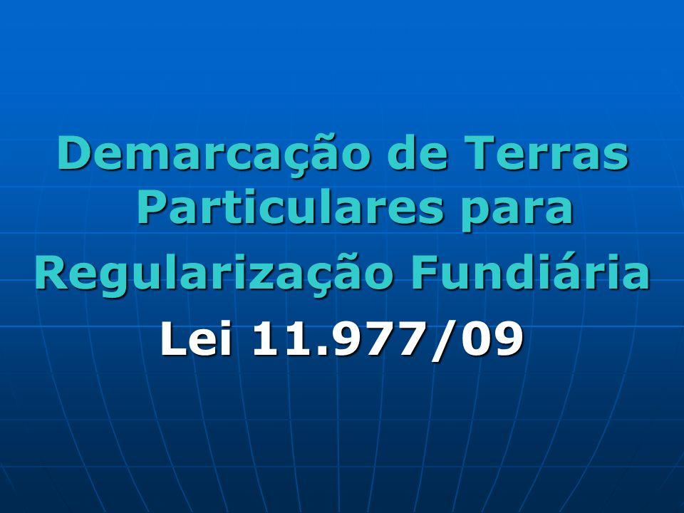 Demarcação de Terras Particulares para Regularização Fundiária Lei 11.977/09