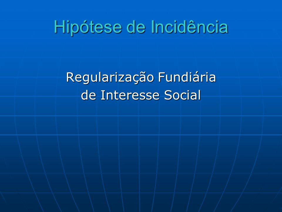 Hipótese de Incidência Regularização Fundiária de Interesse Social