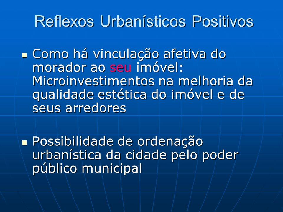 Reflexos Urbanísticos Positivos Como há vinculação afetiva do morador ao seu imóvel: Microinvestimentos na melhoria da qualidade estética do imóvel e