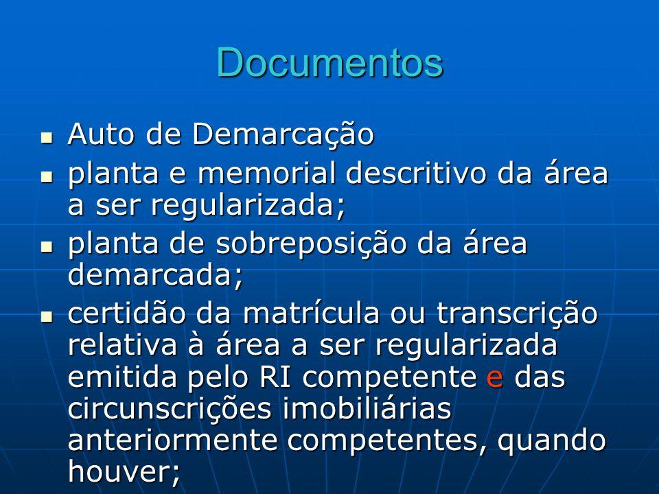 Documentos Auto de Demarcação Auto de Demarcação planta e memorial descritivo da área a ser regularizada; planta e memorial descritivo da área a ser r