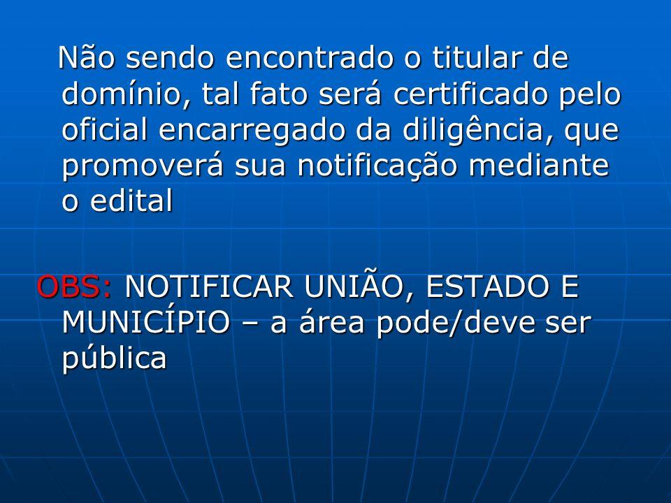 Não sendo encontrado o titular de domínio, tal fato será certificado pelo oficial encarregado da diligência, que promoverá sua notificação mediante o