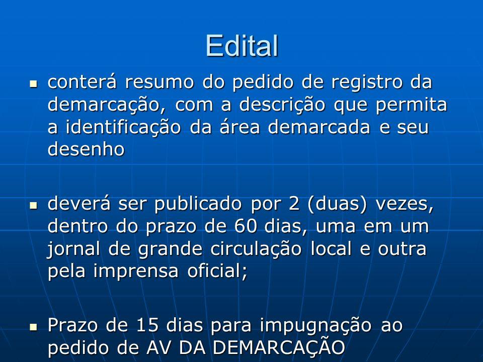 Edital conterá resumo do pedido de registro da demarcação, com a descrição que permita a identificação da área demarcada e seu desenho conterá resumo