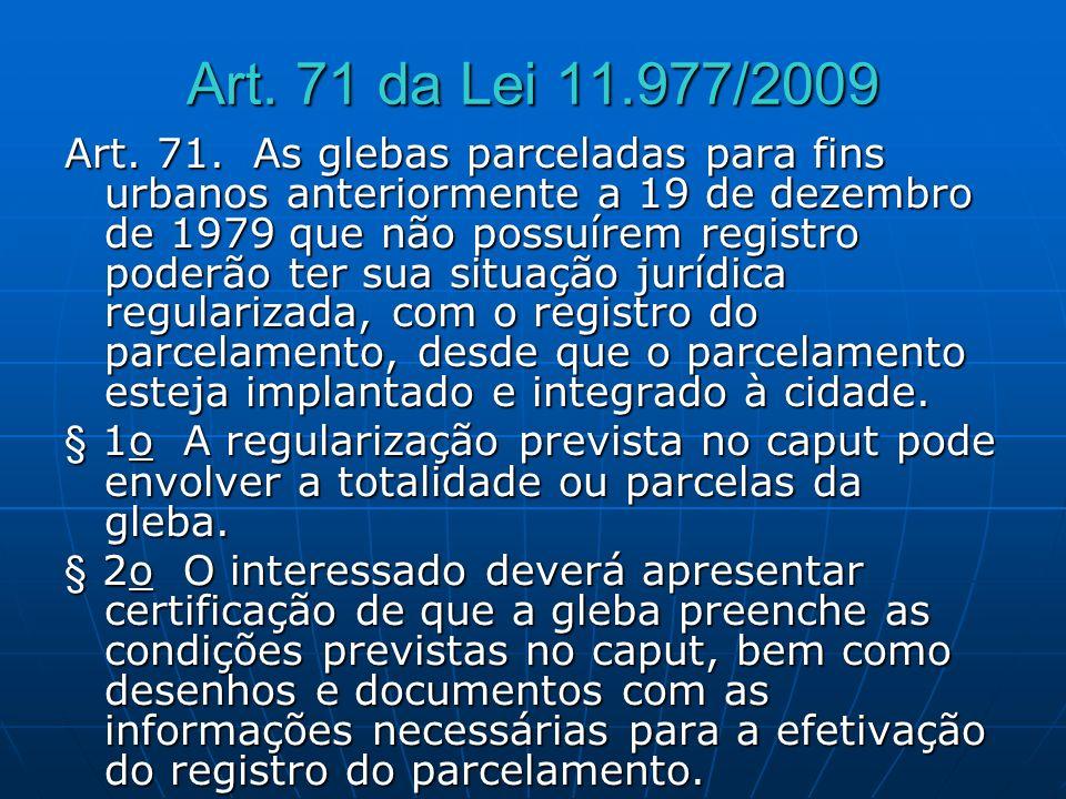 Art. 71 da Lei 11.977/2009 Art. 71. As glebas parceladas para fins urbanos anteriormente a 19 de dezembro de 1979 que não possuírem registro poderão t