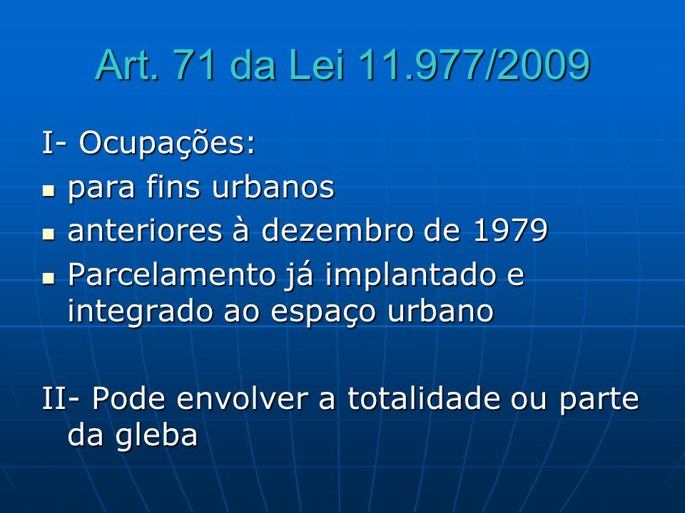 Art. 71 da Lei 11.977/2009 I- Ocupações: para fins urbanos para fins urbanos anteriores à dezembro de 1979 anteriores à dezembro de 1979 Parcelamento