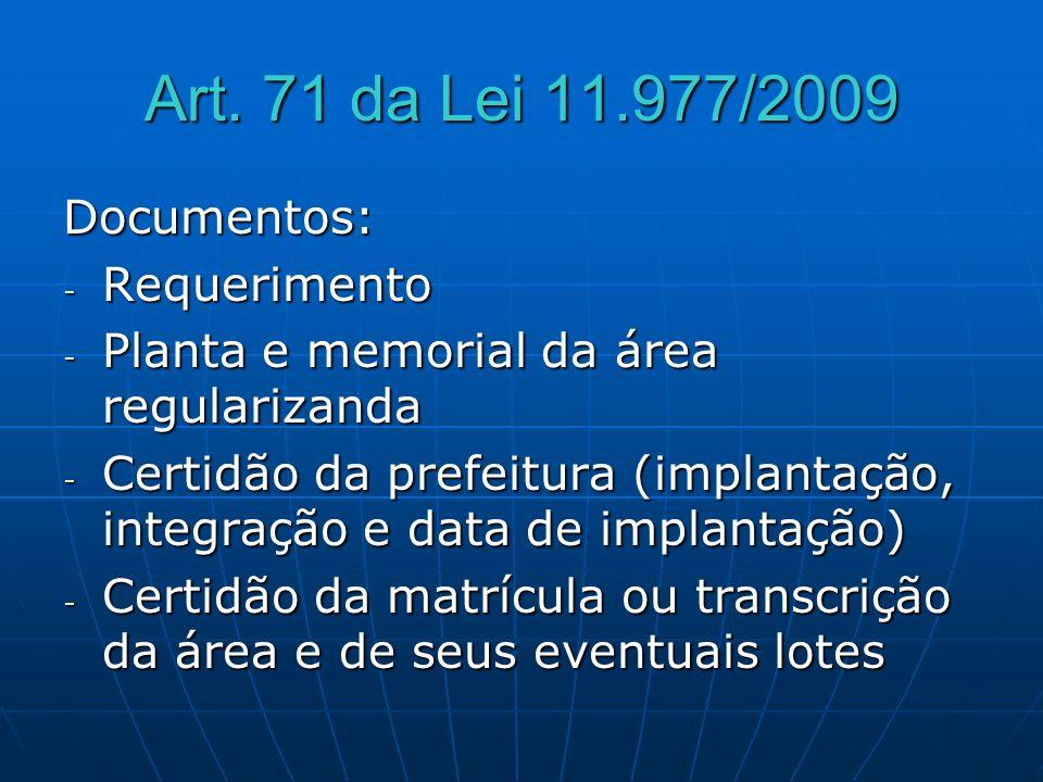 Art. 71 da Lei 11.977/2009 Documentos: - Requerimento - Planta e memorial da área regularizanda - Certidão da prefeitura (implantação, integração e da