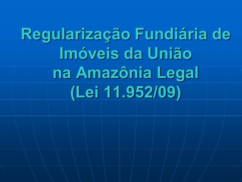 Regularização Fundiária de Imóveis da União na Amazônia Legal (Lei 11.952/09)