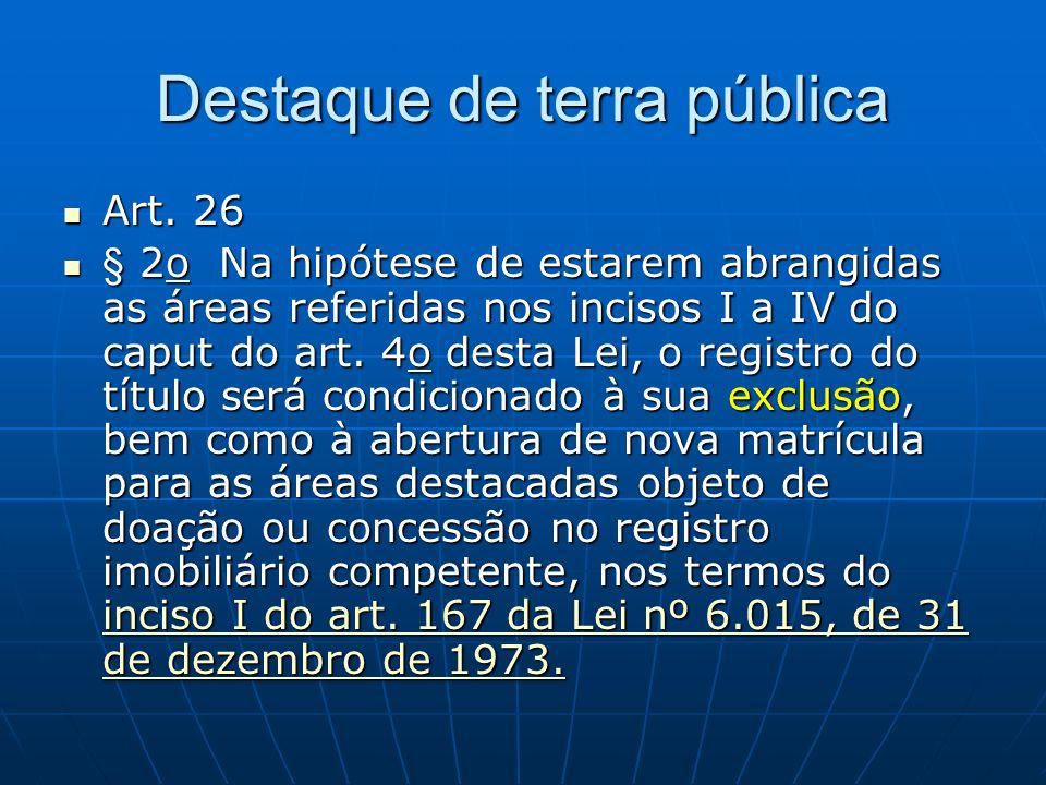 Destaque de terra pública Art. 26 Art. 26 § 2o Na hipótese de estarem abrangidas as áreas referidas nos incisos I a IV do caput do art. 4o desta Lei,