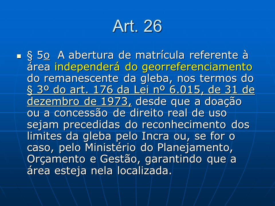 Art. 26 § 5o A abertura de matrícula referente à área independerá do georreferenciamento do remanescente da gleba, nos termos do § 3º do art. 176 da L