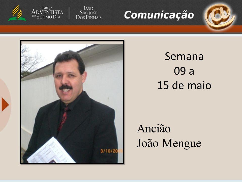 Semana 09 a 15 de maio Ancião João Mengue