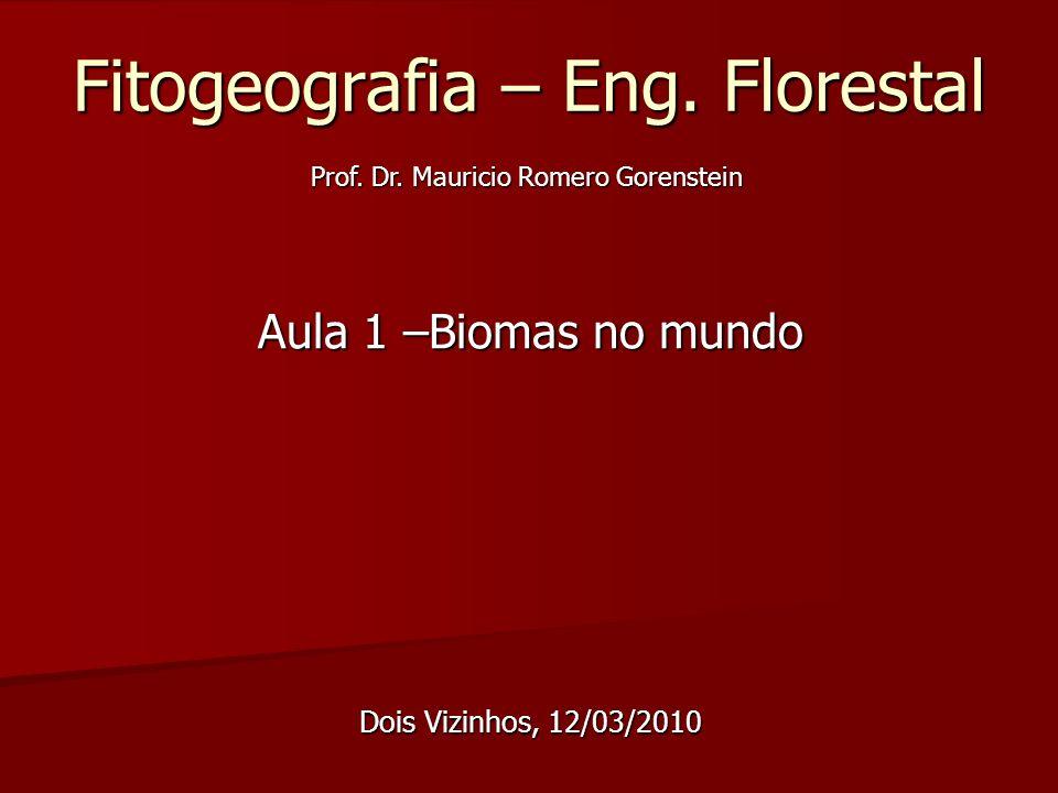 Fitogeografia – Eng. Florestal Aula 1 –Biomas no mundo Dois Vizinhos, 12/03/2010 Prof. Dr. Mauricio Romero Gorenstein