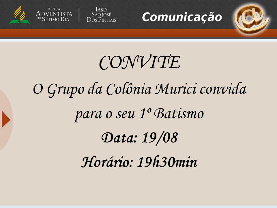 CONVITE O Grupo da Colônia Murici convida para o seu 1º Batismo Data: 19/08 Horário: 19h30min