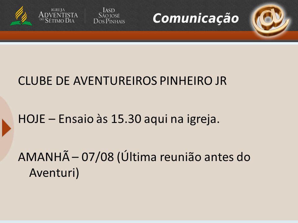 CLUBE DE AVENTUREIROS PINHEIRO JR HOJE – Ensaio às 15.30 aqui na igreja. AMANHÃ – 07/08 (Última reunião antes do Aventuri)