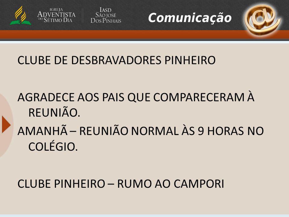 CLUBE DE DESBRAVADORES PINHEIRO AGRADECE AOS PAIS QUE COMPARECERAM À REUNIÃO. AMANHÃ – REUNIÃO NORMAL ÀS 9 HORAS NO COLÉGIO. CLUBE PINHEIRO – RUMO AO