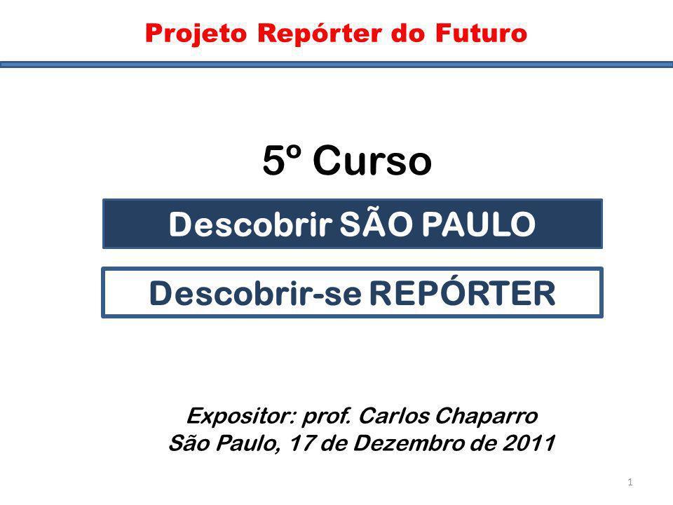 Capa Projeto Repórter do Futuro 5º Curso Descobrir SÃO PAULO Descobrir-se REPÓRTER Expositor: prof. Carlos Chaparro São Paulo, 17 de Dezembro de 2011