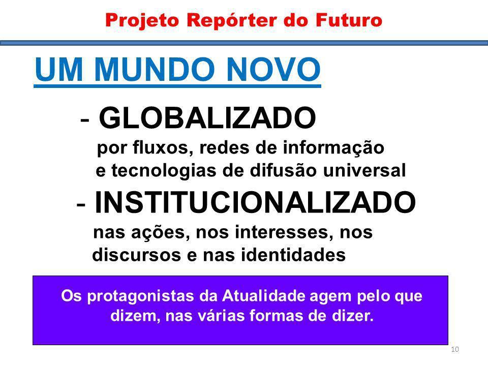 Mundo Novo I UM MUNDO NOVO - GLOBALIZADO por fluxos, redes de informação e tecnologias de difusão universal - INSTITUCIONALIZADO nas ações, nos intere