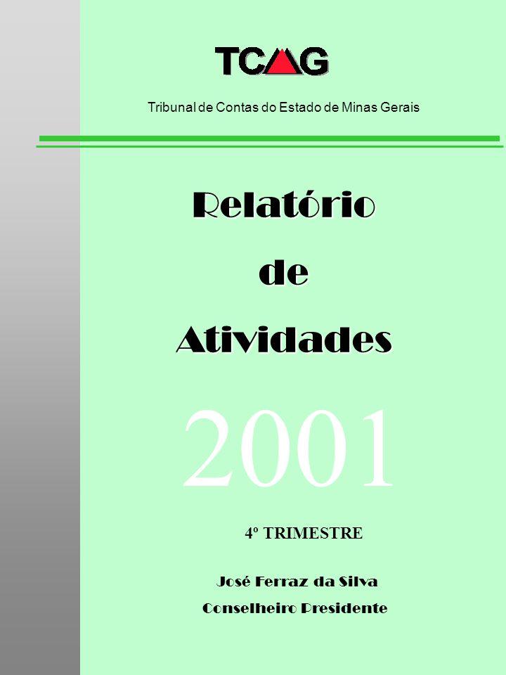 José Ferraz da Silva Conselheiro Presidente RelatóriodeAtividades Tribunal de Contas do Estado de Minas Gerais 2001 4º TRIMESTRE