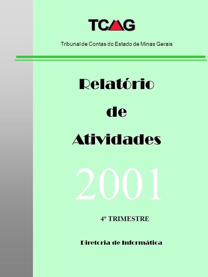 Diretoria de Informática RelatóriodeAtividades Tribunal de Contas do Estado de Minas Gerais 2001 4º TRIMESTRE