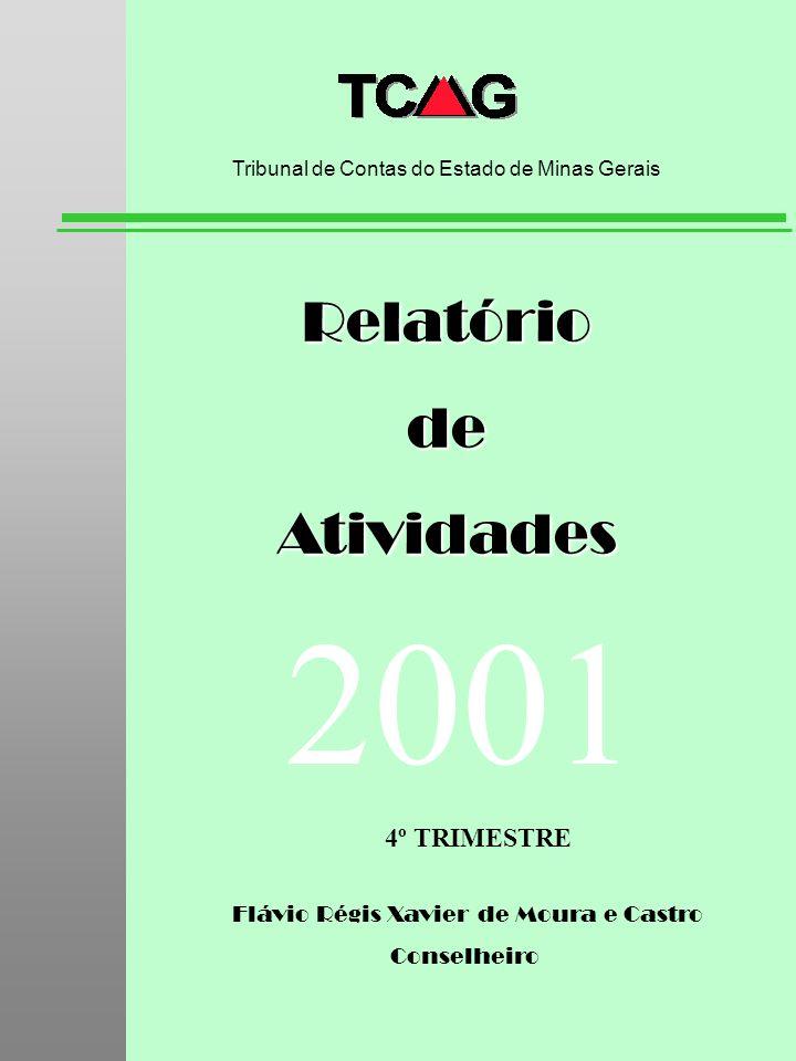 Flávio Régis Xavier de Moura e Castro Conselheiro RelatóriodeAtividades Tribunal de Contas do Estado de Minas Gerais 2001 4º TRIMESTRE