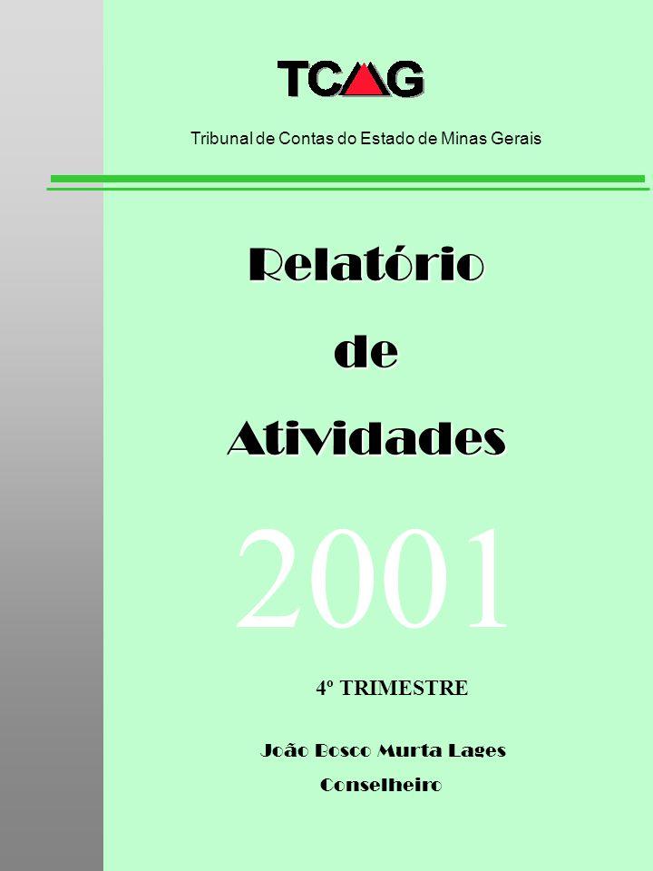 João Bosco Murta Lages Conselheiro RelatóriodeAtividades Tribunal de Contas do Estado de Minas Gerais 2001 4º TRIMESTRE