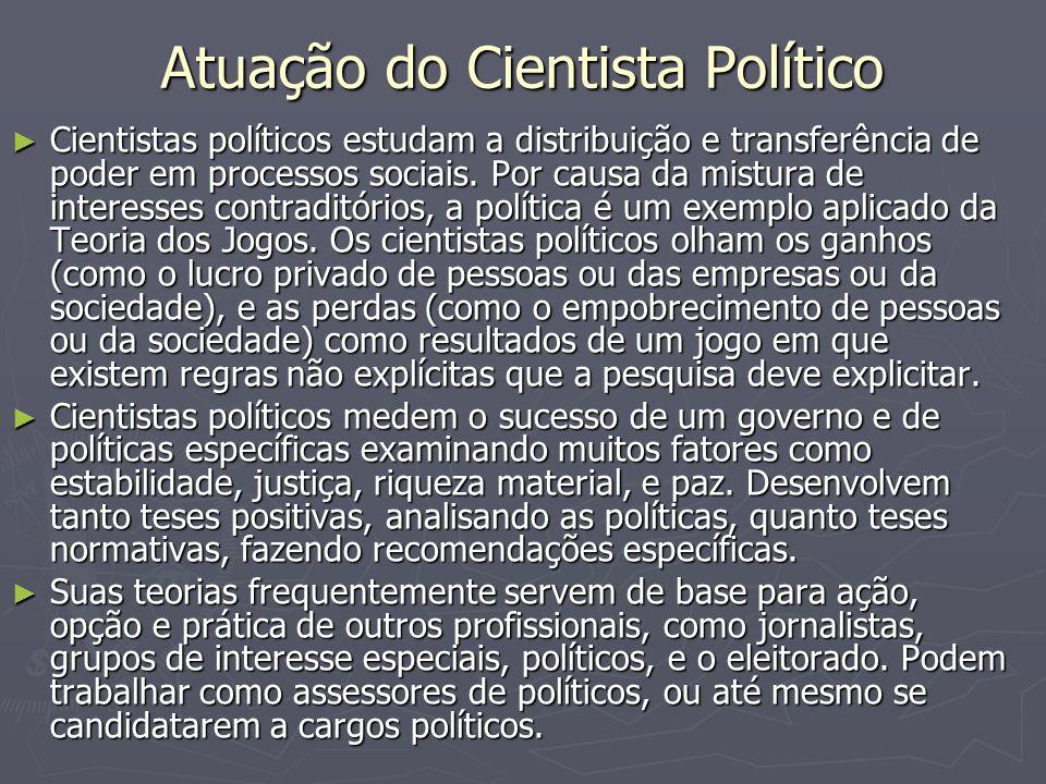 Atuação do Cientista Político Cientistas políticos estudam a distribuição e transferência de poder em processos sociais. Por causa da mistura de inter