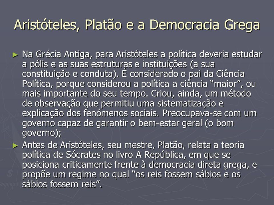 Aristóteles, Platão e a Democracia Grega Na Grécia Antiga, para Aristóteles a política deveria estudar a pólis e as suas estruturas e instituições (a sua constituição e conduta).