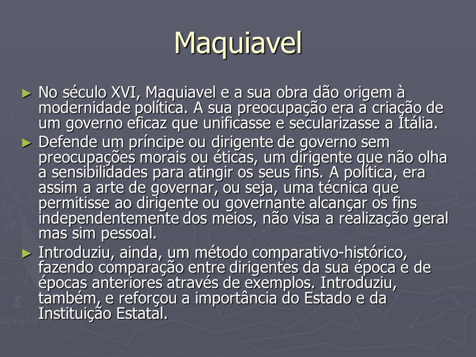 Maquiavel No século XVI, Maquiavel e a sua obra dão origem à modernidade política. A sua preocupação era a criação de um governo eficaz que unificasse