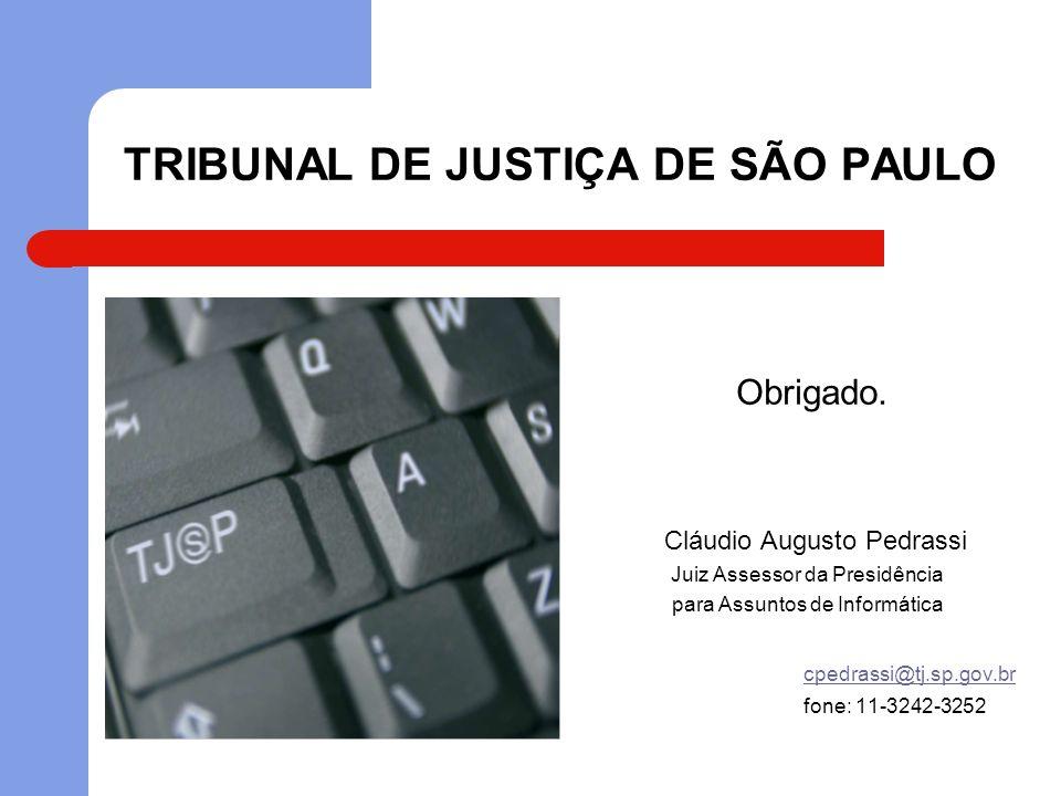 TRIBUNAL DE JUSTIÇA DE SÃO PAULO Obrigado. Cláudio Augusto Pedrassi Juiz Assessor da Presidência para Assuntos de Informática cpedrassi@tj.sp.gov.br f