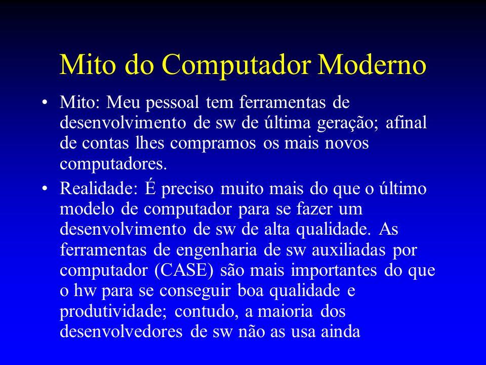 Mito do Computador Moderno Mito: Meu pessoal tem ferramentas de desenvolvimento de sw de última geração; afinal de contas lhes compramos os mais novos
